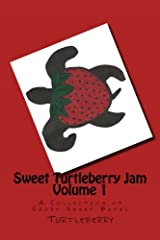 Sweet Turtleberry Jam ~ Vol. 1: A Collection of Short Sweet Bites Paperback