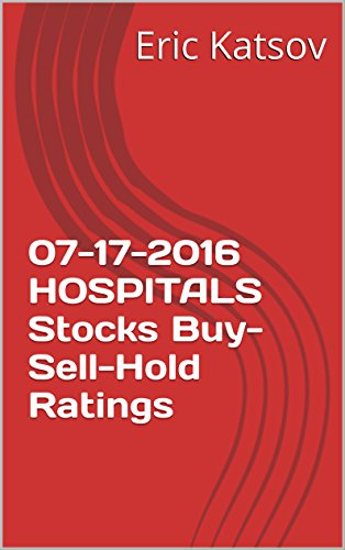 Download PDF 07-17-2016 HOSPITALS  Stocks Buy-Sell-Hold Ratings