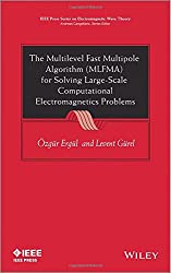 The Multilevel Fast Multipole Algorithm (MLFMA) for Solving Large-scale Computational Electromagnetics Problems (IEEE Press Series on Electromagnetic Wave Theory)