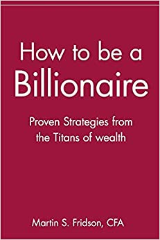 How To Be A Billionaire: Proven Strategies From The Titans Of Wealth Descargar Epub Gratis