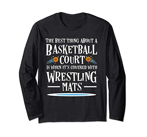 Best Thing on a Basketball Floor is Wrestling Mats Long Sleeve T-Shirt