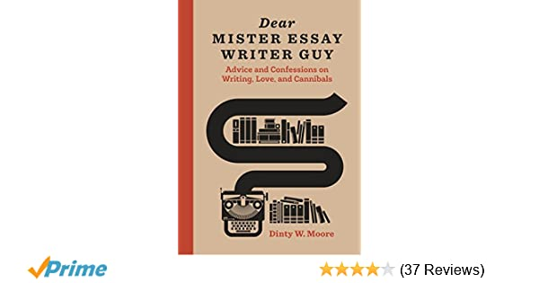 English Essays Topics Dear Mister Essay Writer Guy Advice And Confessions On Writing Love And  Cannibals Dinty W Moore  Amazoncom Books Buy An Essay Paper also Custom Term Papers And Essays Dear Mister Essay Writer Guy Advice And Confessions On Writing  Compare Contrast Essay Examples High School