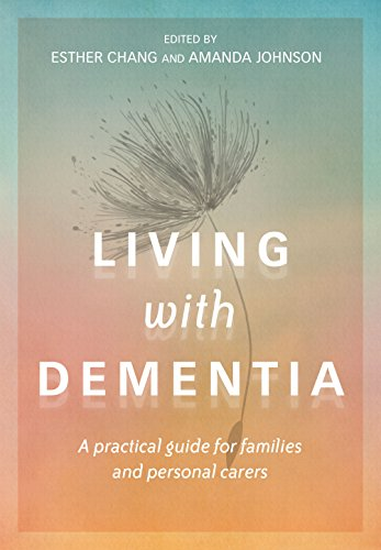 Living with Dementia: A practical guide for families and personal carers