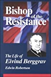 Bishop of the Resistance : The Life of Eivind Berggrav, Robertson, Edwin H., 0570052637