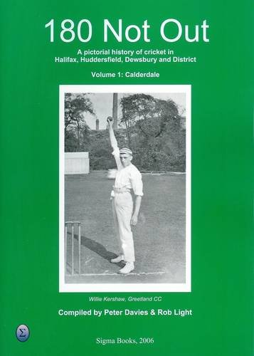 Download 180 Not Out - Calderdale: v. 1: A Pictorial History of Cricket in Halifax, Huddersfield and District (Vol. 1) pdf
