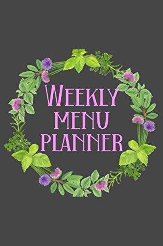 Weekly Menu Planner: Meal Planner Shopping List Notebook - Track And Plan Your Meals Weekly - 52 Week Food Journal - Herb Cover