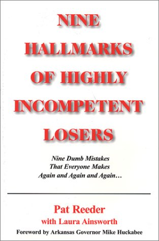 Read Online Nine Hallmarks of Highly Incompetent Losers: Nine Dumb Mistakes That Everyone Makes Again and Again and Again PDF