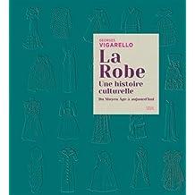 Robe (La): une histoire culturelle: Du Moyen Âge à aujourd'hui