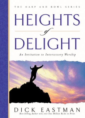 Heights of Delight: An Invitation to Intercessory Worship (The Harp and Bowl Series)