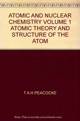 Atomic and Nuclear Chemistry Volume 1 Atomic Theory and Structure of the Atom