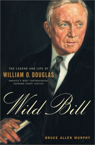 Wild Bill: The Legend and Life of William O. Douglas