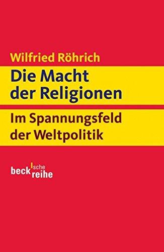 Die Macht der Religionen: Im Spannungsfeld der Weltpolitik Taschenbuch – 15. Februar 2006 Wilfried Röhrich C.H.Beck 3406510906 Forschung (wirtschafts