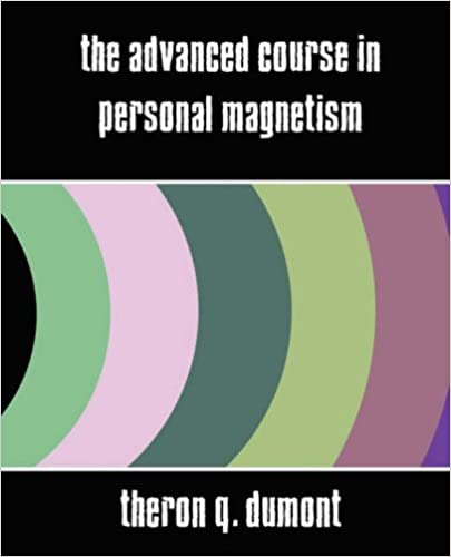 The Advanced Course in Personal Magnetism (New Edition) by Q. Dumont Theron Q. Dumont (2007-04-03)
