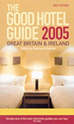 The Good Hotel Guide - 2005 (UK): Great Britain and Ireland (Good Hotel Guide: Great Britian & Ireland)