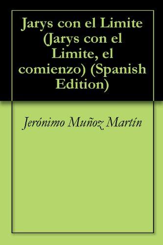 Jarys con el Limite (Jarys con el Limite, el comienzo nº 1) (Spanish Edition)