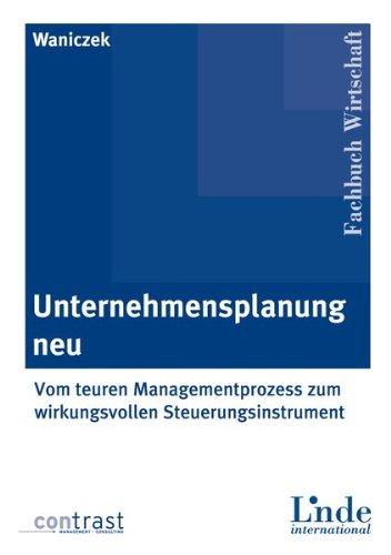 Unternehmensplanung neu: Vom teuren Managementprozess zum wirkungsvollen Steuerungsinstrument
