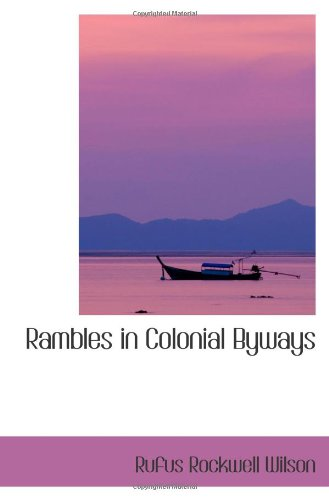 Rambles in Colonial Byways: Rufus Rockwell Wilson: 9780559927553: Amazon.com: Books