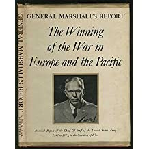 General Marshall's Report , the Winning of the War in Europe and the Pacific Bienniel Report of the Chief of Staff of the United States Army July 1,1943 to June 30, 1945, to the Secretary of War