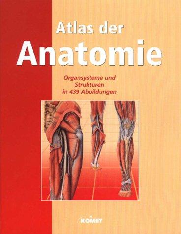 Atlas der Anatomie. Eine anschauliche Verdeutlichung der einzelnen Organsysteme und Körperstrukturen