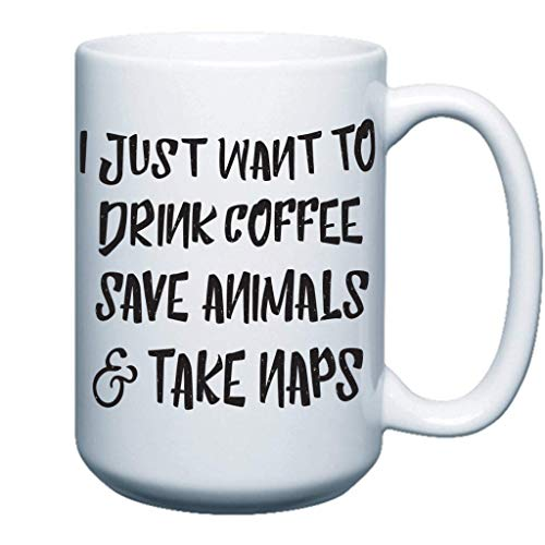 VictoryStore Coffee Mugs: I Just Want to Drink Coffee Save Animals & Take Naps Funny Coffee Mug 15 Ounce Coffee Mug - Great Vet Tech Gift -
