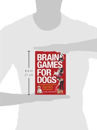 Brain Games for Dogs: Fun Ways to Build a Strong Bond with Your Dog and Provide It with Vital Mental Stimulation Click on image for further info. 2