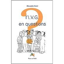 L'I.V.G. en questions
