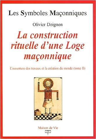 Livres gratuits L'ouverture des travaux et la création du monde : Tome 2, La construction rituelle d'une Loge maçonnique pdf, epub