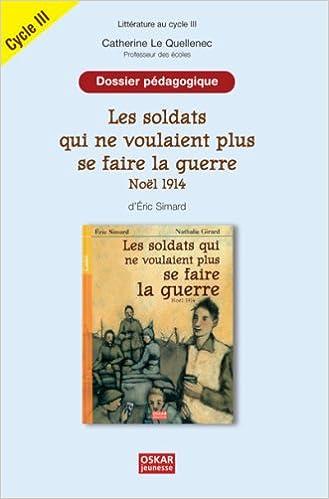 Livres Les soldats qui ne voulaient plus se faire la guerre, Noël 1914 d'Eric Simard : Dossier pédagogique Cycle 3 pdf