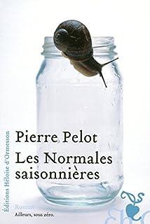 Les normales saisonnières : roman, Pelot, Pierre