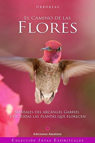 El Camino De Las Flores Mensajes Del Arcangel Gabriel Y De Todas