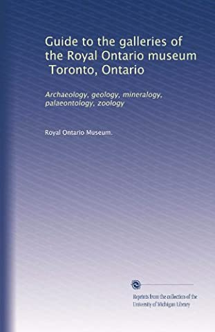 Guide to the galleries of the Royal Ontario museum, Toronto, Ontario: Archaeology, geology, mineralogy, palaeontology, (Geology Of Ontario)