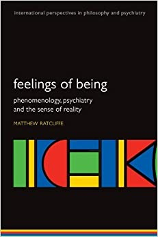 Book Feelings of Being: Phenomenology, Psychiatry and the Sense of Reality (International Perspectives in Philosophy and Psychiatry) by Matthew Ratcliffe (2008-08-15)