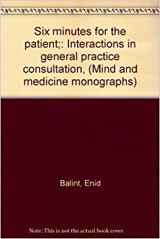 Book Six Minutes for the Patient: Interactions in General Practice Consultation (Mind.& Medicine Monograph)