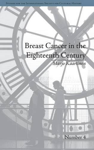 Breast Cancer in the Eighteenth Century (Studies for the International Society for Cultural History)