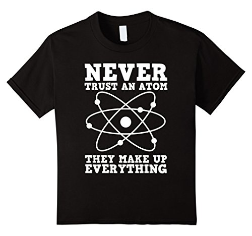 Kids Never Trust an Atom They Make Up Everything Funny Chemistry 12 Black