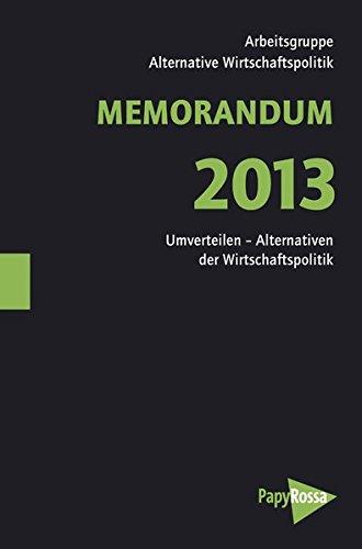 MEMORANDUM 2013: Umverteilen - Alternativen der Wirtschaftspolitik (Neue Kleine Bibliothek)