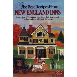 The best recipes from New England inns: More than 100 country inns share their traditional favorites and specialties of the house