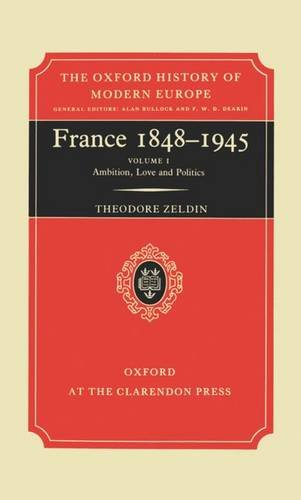 France 1848-1945, Vol. 1: Ambition, Love, and Politics (Oxford History of Modern Europe)