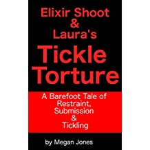 Elixir Shoot & Laura's Tickle Torture: A Barefoot Tale of Restraint, Submission & Tickling (Tickle World Book 3)