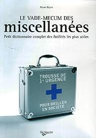 Le Vade-mecum des miscellanées : Petit dictionnaire complet des futilités les plus utiles par Pierre Ripert