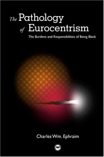 The Pathology of Eurocentrism: The Burden and Responsibilities of Being Black