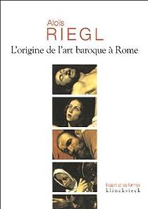 L'origine de l'art baroque à Rome par Riegl