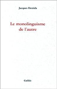 Le monolinguisme de l'autre, ou, La prothèse d'origine par Jacques Derrida