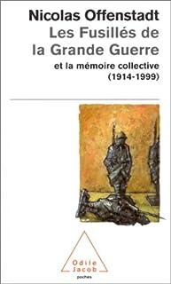 Les fusillés de la grande guerre et la mémoire collective : (1914-1999), Offenstadt, Nicolas
