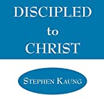 Discipled to Christ | Stephen Kaung