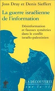 La guerre israélienne de l'information. Désinformation et fausses symétries dans le conflit israélo-palestinien par Denis Sieffert