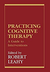 Practicing Cognitive Therapy: A Guide to Interventions (New Directions in Cognitive-Behavior Therapy)