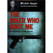 The Biker Who Shot Me: Recollections of a Crime Reporter by Auger, Michel (2002) Hardcover