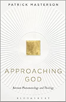 Book Approaching God: Between Phenomenology and Theology by Patrick Masterson (2013-08-15)