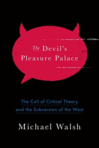 Image of The Devil's Pleasure Palace: The Cult of Critical Theory and the Subversion of the West